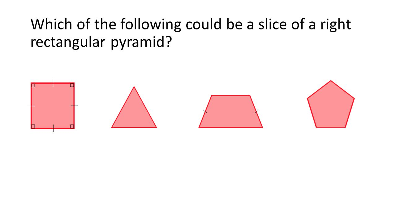 Which of the following could be a slice of a right rectangular pyramid?