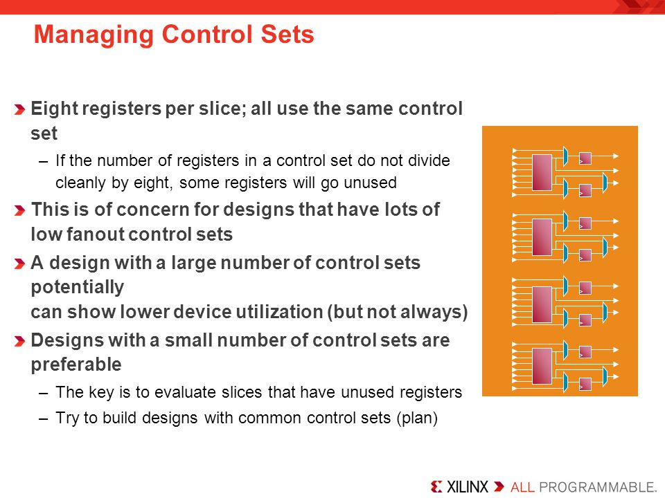 Managing Control Sets Eight registers per slice; all use the same control set –If the number of registers in a control set do not divide cleanly by ei