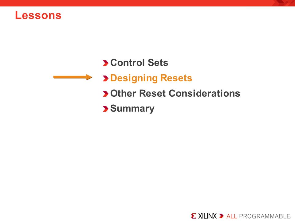 Control Sets Designing Resets Other Reset Considerations Summary Lessons