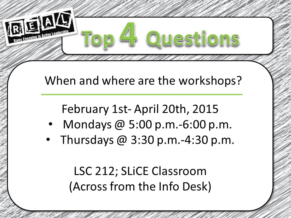 When and where are the workshops. February 1st- April 20th, 2015 Mondays @ 5:00 p.m.-6:00 p.m.