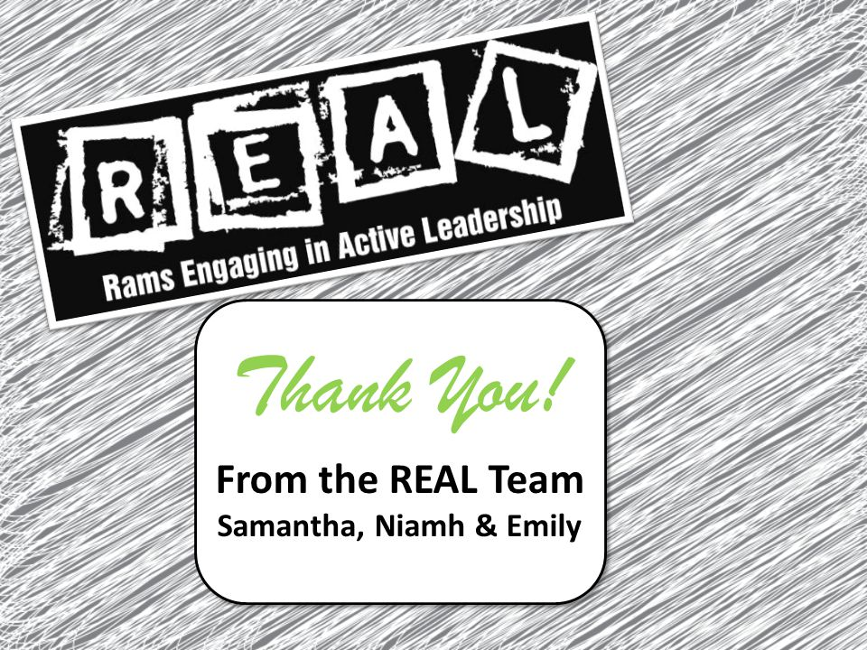 Thank You! From the REAL Team Samantha, Niamh & Emily