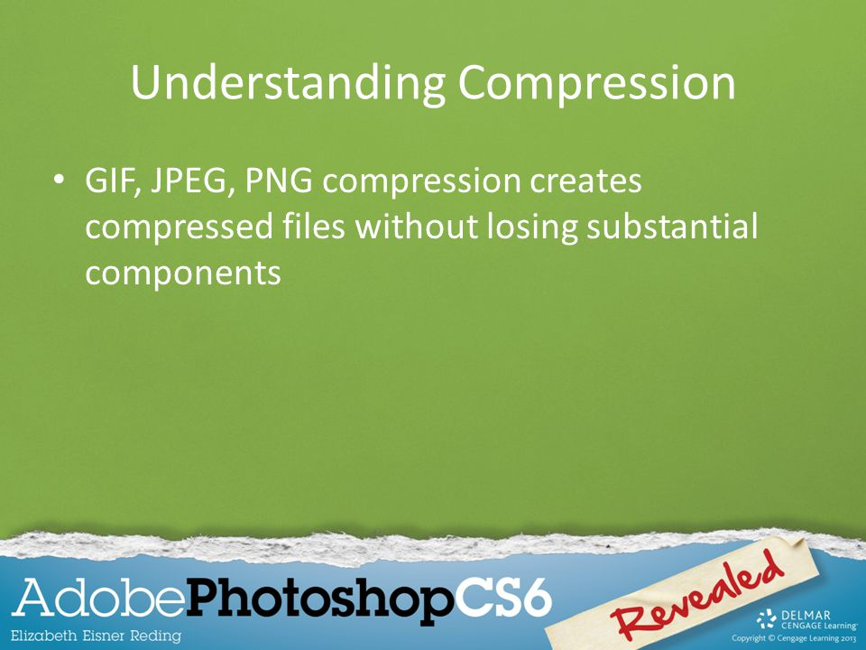 Understanding Compression GIF, JPEG, PNG compression creates compressed files without losing substantial components