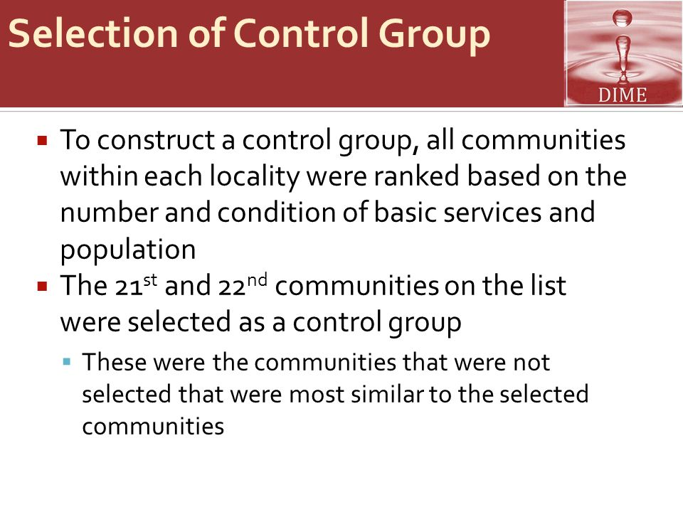 Selection of Control Group  To construct a control group, all communities within each locality were ranked based on the number and condition of basic services and population  The 21 st and 22 nd communities on the list were selected as a control group  These were the communities that were not selected that were most similar to the selected communities