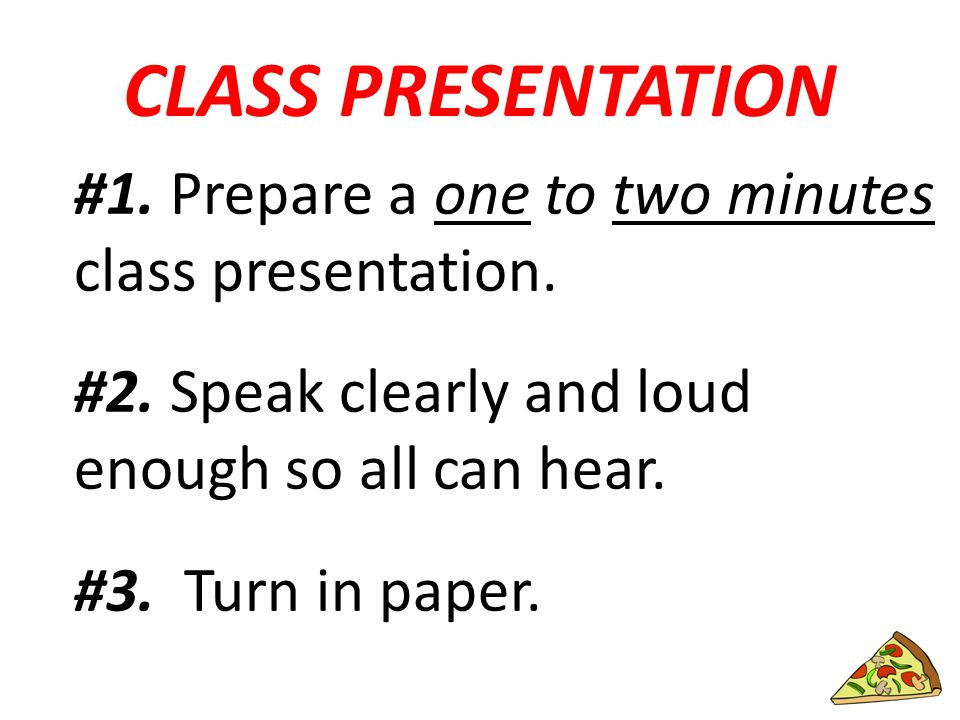 CLASS PRESENTATION #1. Prepare a one to two minutes class presentation.