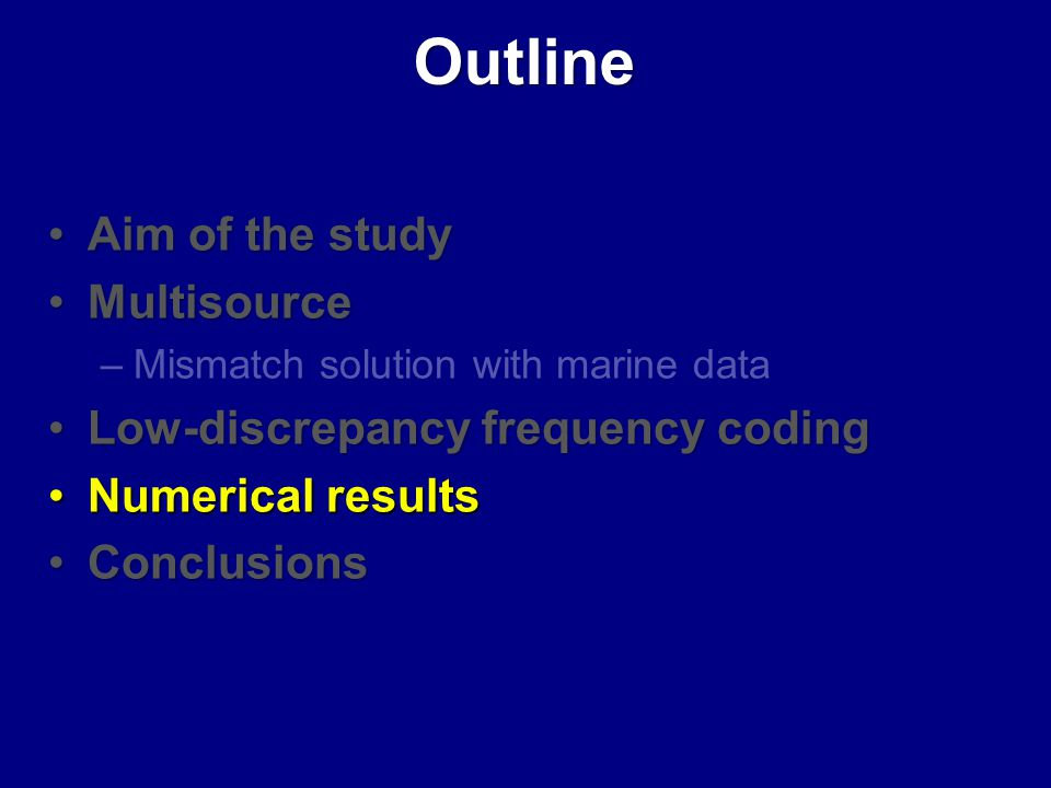 Aim of the studyAim of the study MultisourceMultisource –Mismatch solution with marine data Low-discrepancy frequency codingLow-discrepancy frequency coding Numerical resultsNumerical results ConclusionsConclusions Outline