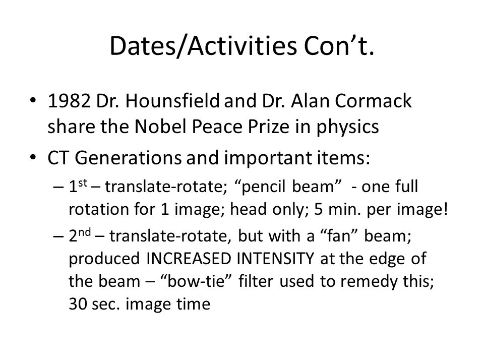 Dates/Activities Con't. 1982 Dr. Hounsfield and Dr.