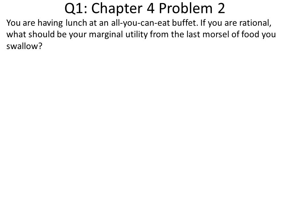 Q1: Chapter 4 Problem 2 You are having lunch at an all-you-can-eat buffet.