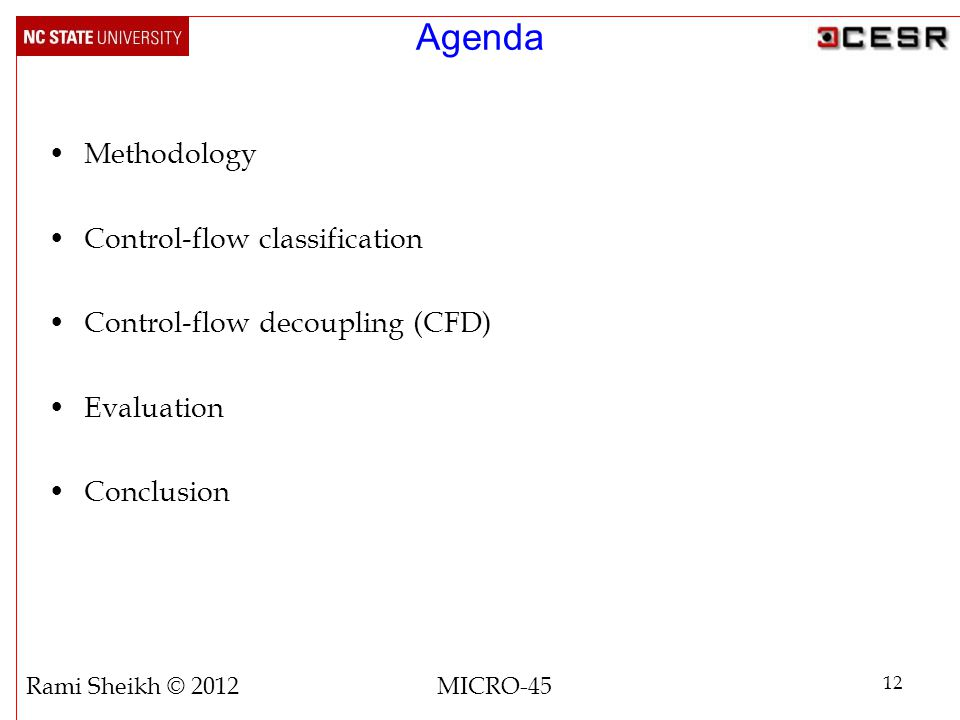 Agenda Methodology Control-flow classification Control-flow decoupling (CFD) Evaluation Conclusion 12 Rami Sheikh © 2012 MICRO-45