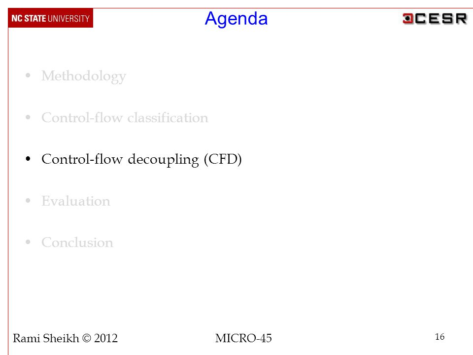 Agenda Methodology Control-flow classification Control-flow decoupling (CFD) Evaluation Conclusion 16 Rami Sheikh © 2012 MICRO-45