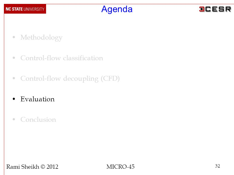 Agenda Methodology Control-flow classification Control-flow decoupling (CFD) Evaluation Conclusion 32 Rami Sheikh © 2012 MICRO-45
