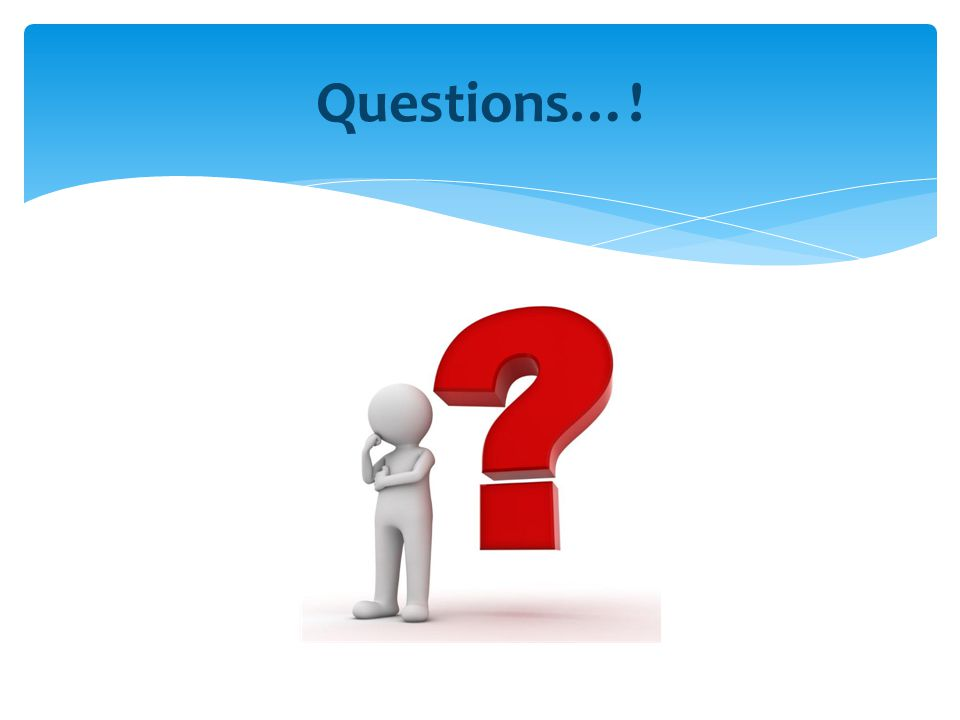 Questions…!