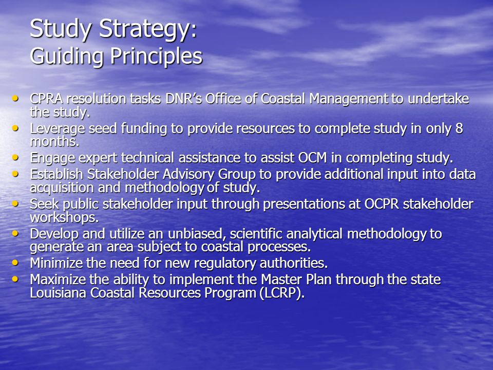 Study Strategy : Guiding Principles CPRA resolution tasks DNR's Office of Coastal Management to undertake the study. CPRA resolution tasks DNR's Offic