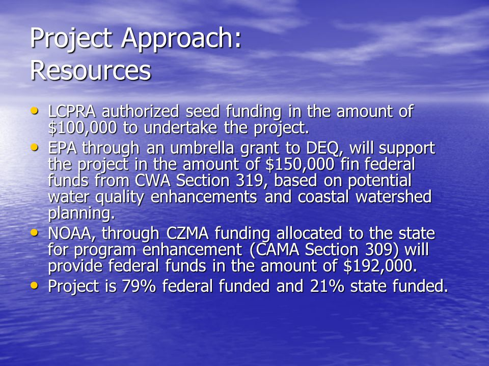 Project Approach: Resources LCPRA authorized seed funding in the amount of $100,000 to undertake the project. LCPRA authorized seed funding in the amo