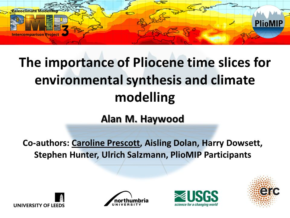 The importance of Pliocene time slices for environmental synthesis and climate modelling Alan M.