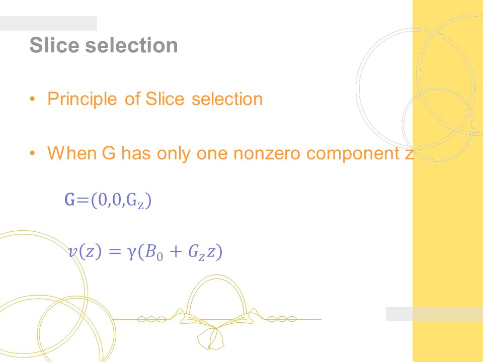 Slice selection Principle of Slice selection When G has only one nonzero component z