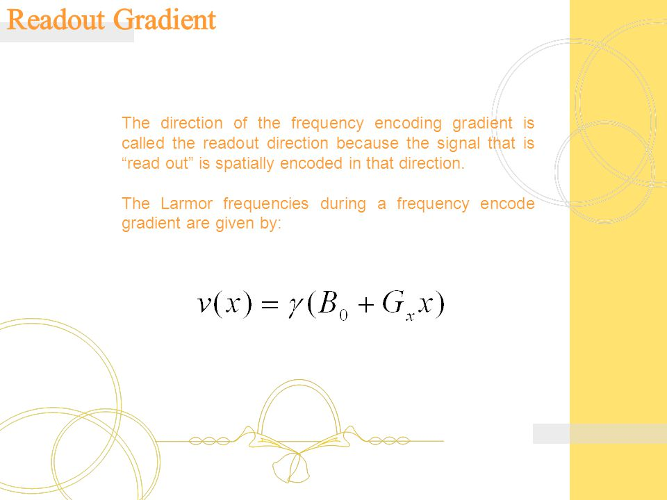 "The direction of the frequency encoding gradient is called the readout direction because the signal that is ""read out"" is spatially encoded in that di"
