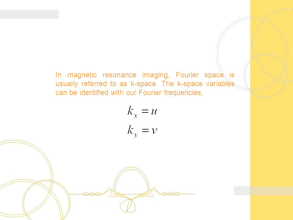 In magnetic resonance imaging, Fourier space is usually referred to as k-space.