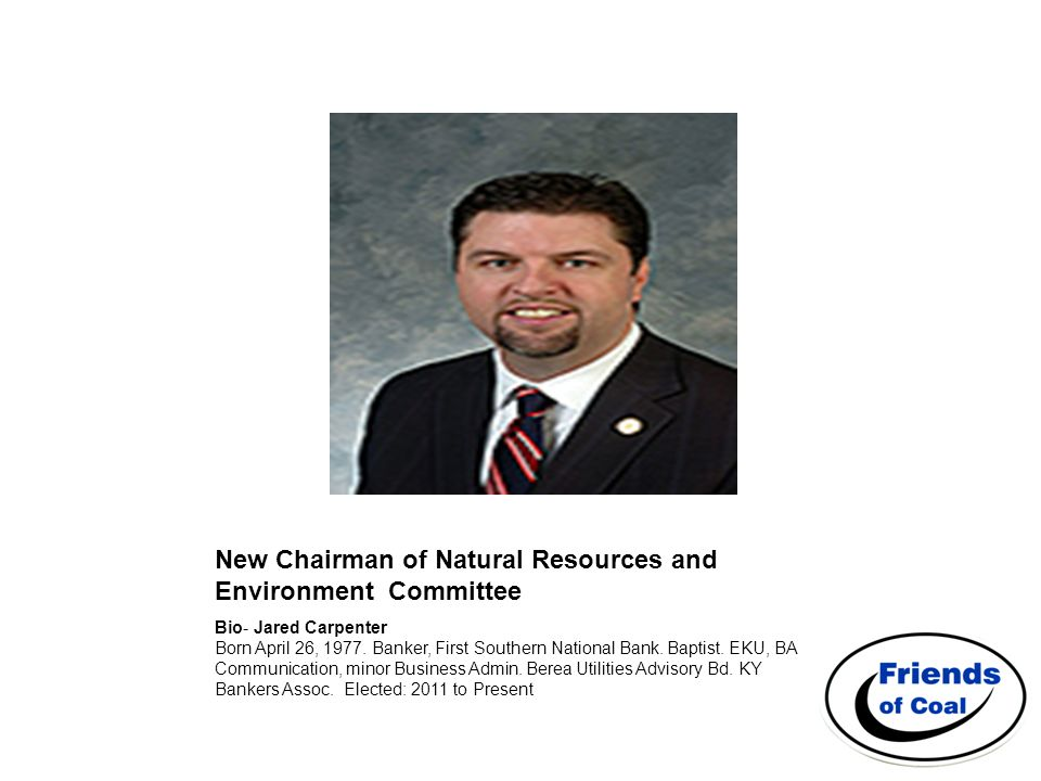 New Chairman of Natural Resources and Environment Committee Bio- Jared Carpenter Born April 26, 1977.