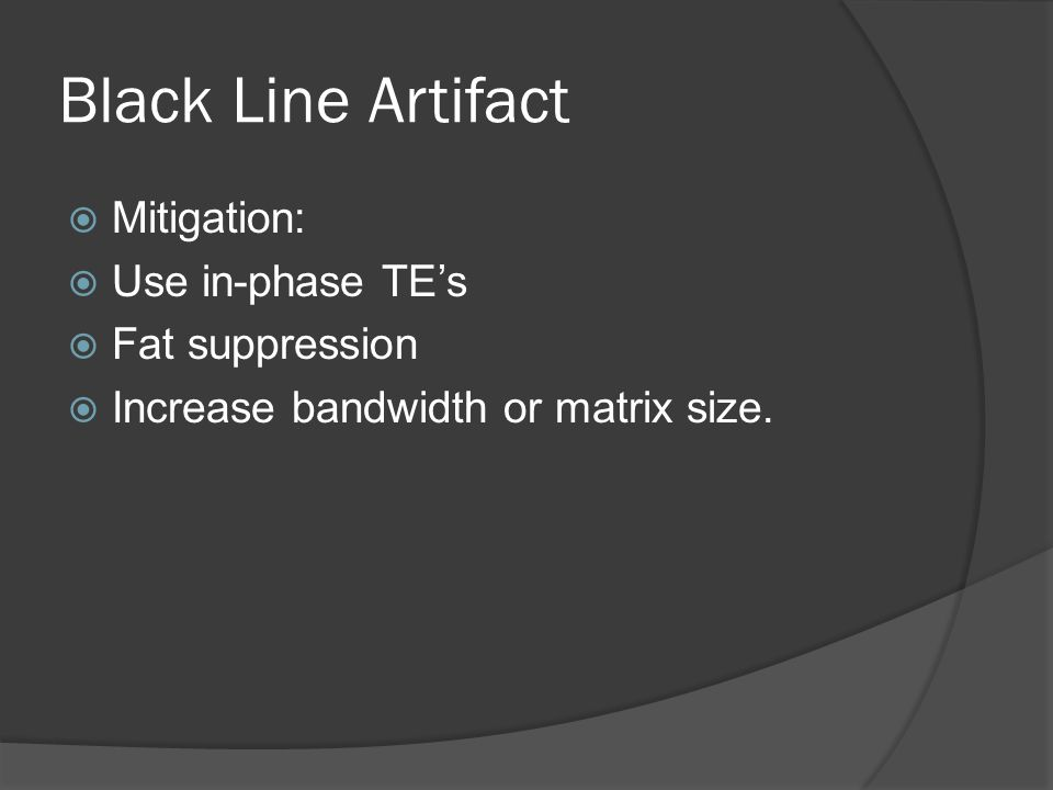  Mitigation:  Use in-phase TE's  Fat suppression  Increase bandwidth or matrix size.