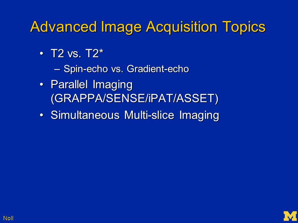 Noll Advanced Image Acquisition Topics T2 vs. T2*T2 vs.