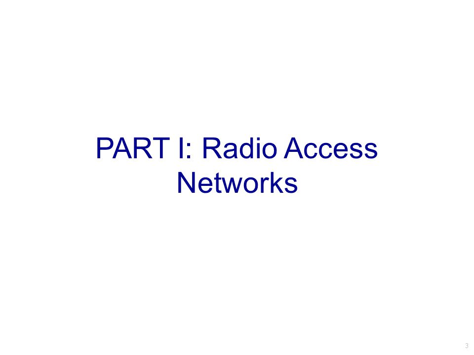 PART I: Radio Access Networks 3