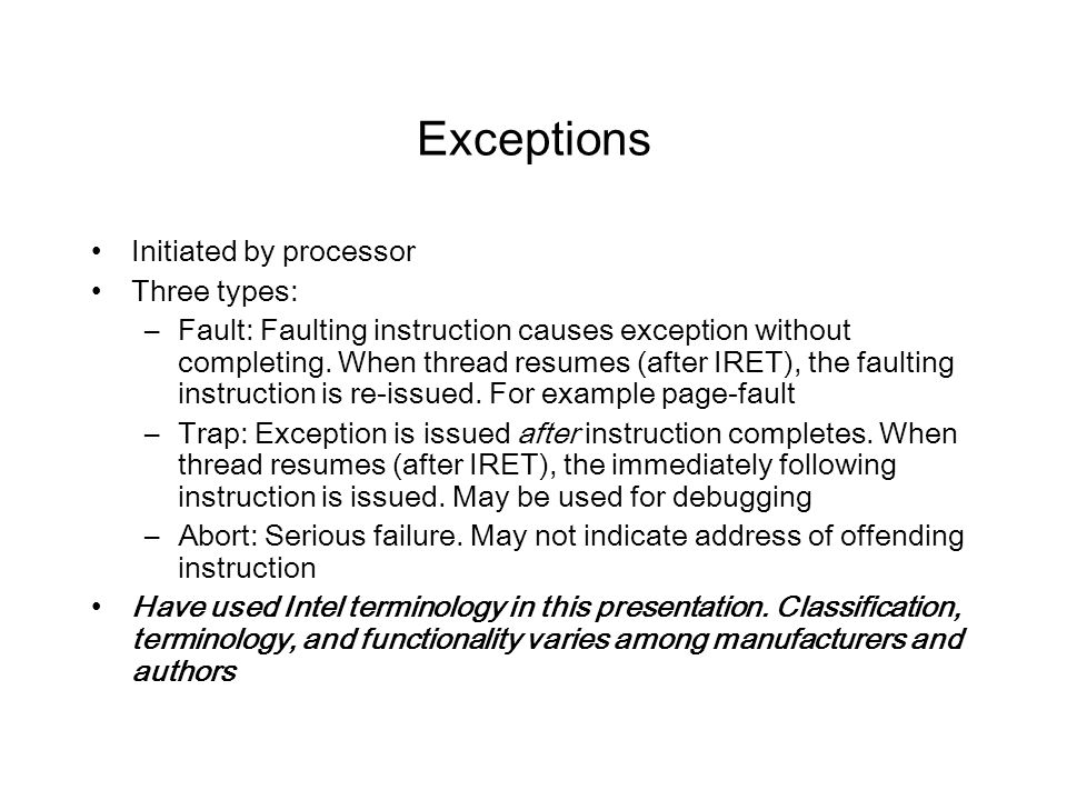 Exceptions Initiated by processor Three types: –Fault: Faulting instruction causes exception without completing.