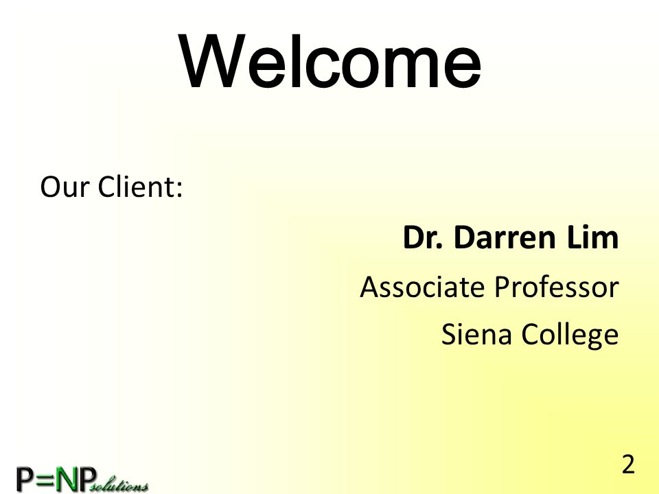 Welcome Our Client: Dr. Darren Lim Associate Professor Siena College 2