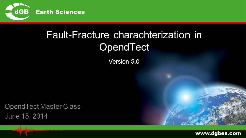 Fault-Fracture charachterization in OpendTect OpendTect Master Class June 15, 2014 Version 5.0