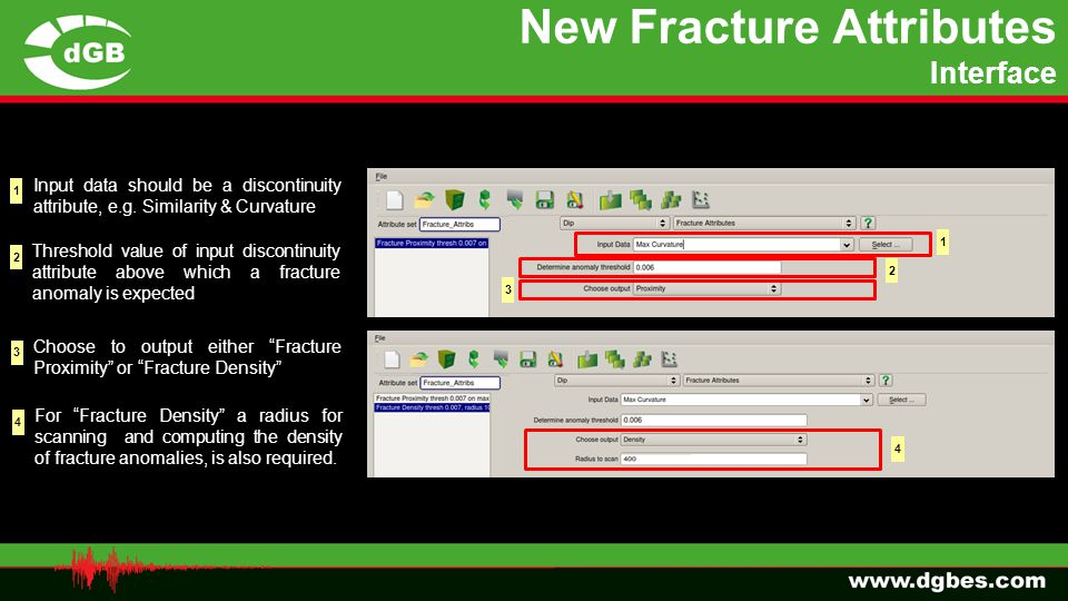 New Fracture Attributes Interface 1 2 3 4 1 Input data should be a discontinuity attribute, e.g. Similarity & Curvature 2 Threshold value of input dis