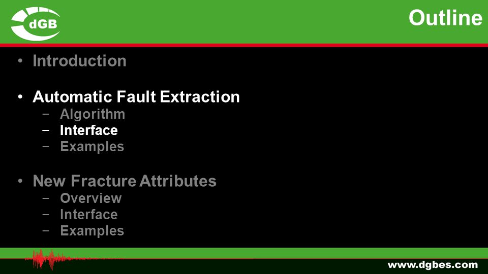 Introduction Automatic Fault Extraction −Algorithm −Interface −Examples New Fracture Attributes −Overview −Interface −Examples Outline
