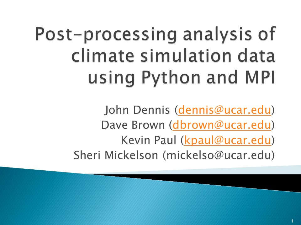  Post-processing consumes a surprisingly large fraction of simulation time for high- resolution runs  Post-processing analysis is not typically parallelized  Can we parallelize post-processing using existing software.