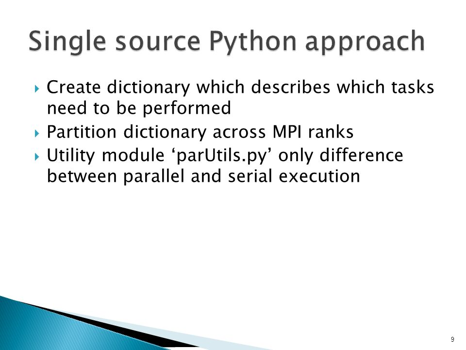  Create dictionary which describes which tasks need to be performed  Partition dictionary across MPI ranks  Utility module 'parUtils.py' only diffe