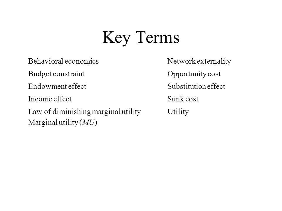 Behavioral economics Budget constraint Endowment effect Income effect Law of diminishing marginal utility Marginal utility (MU) Network externality Op