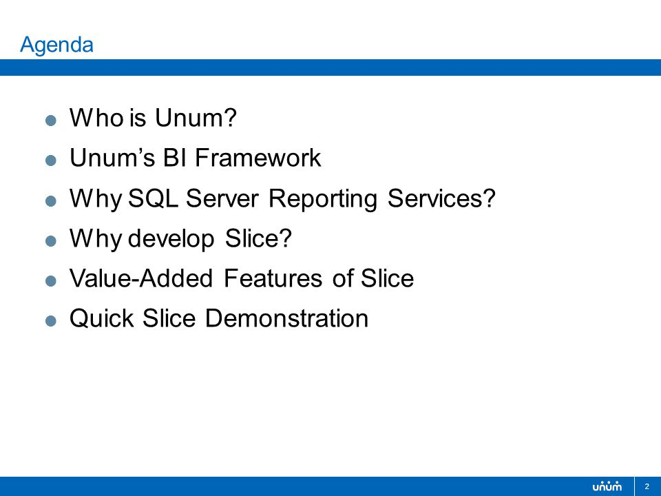 2  Who is Unum.  Unum's BI Framework  Why SQL Server Reporting Services.