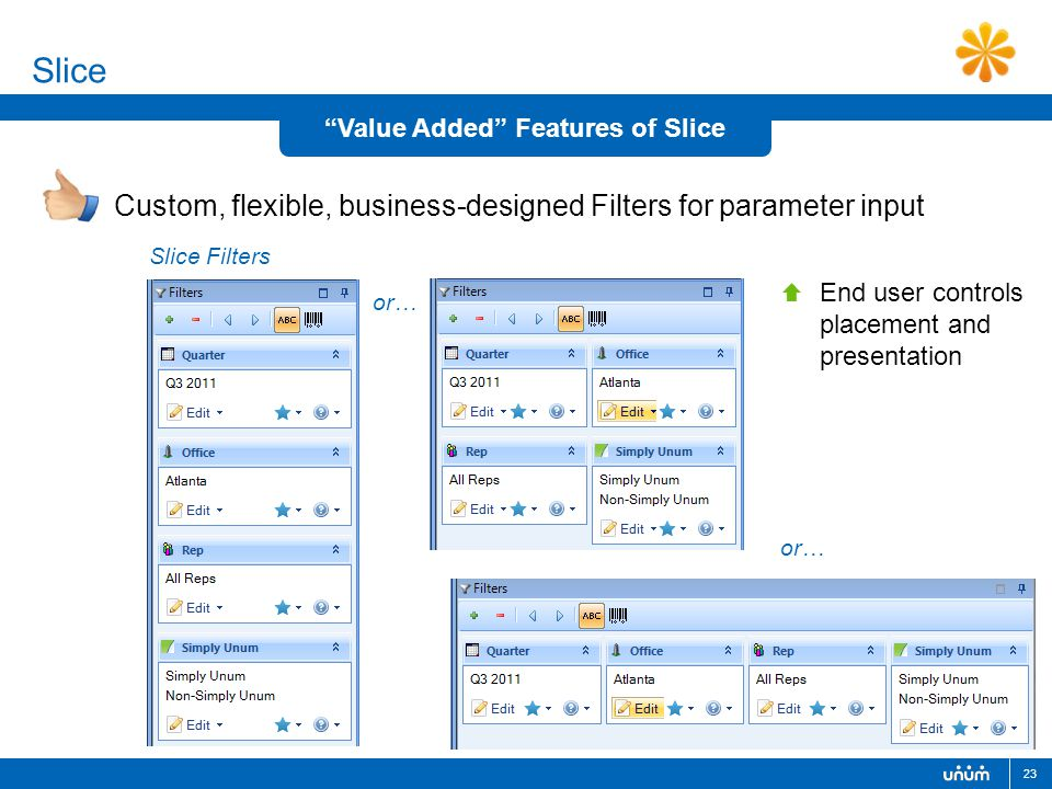 "23 Slice Custom, flexible, business-designed Filters for parameter input ""Value Added"" Features of Slice Slice Filters  End user controls placement a"