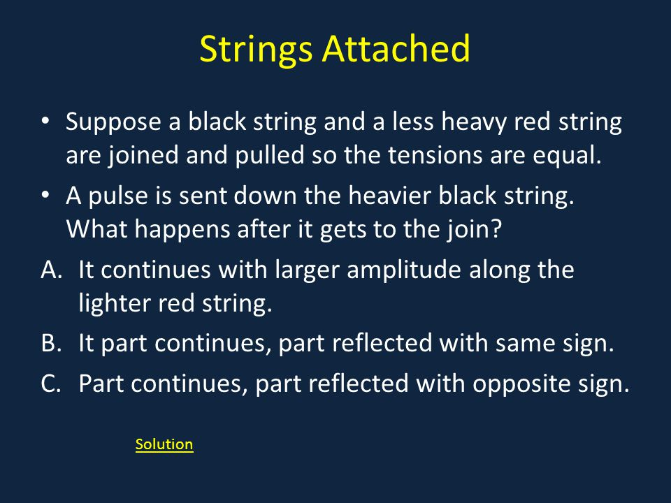 Strings Attached Suppose a black string and a less heavy red string are joined and pulled so the tensions are equal.