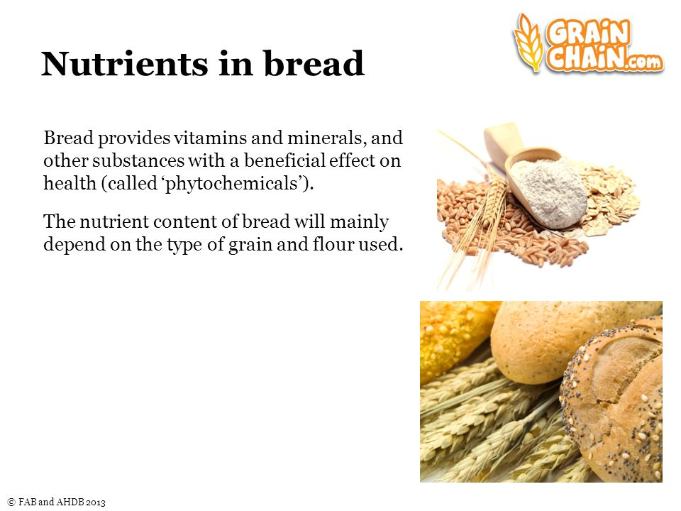 © FAB and AHDB 2013 How lower bread intake can impact on nutrient intake If bread is replaced by another starchy food, for example breakfast cereal in the morning or a jacket potato for lunch, then the nutrient intakes will be less affected than if bread is simply avoided and not replaced by other starchy foods.