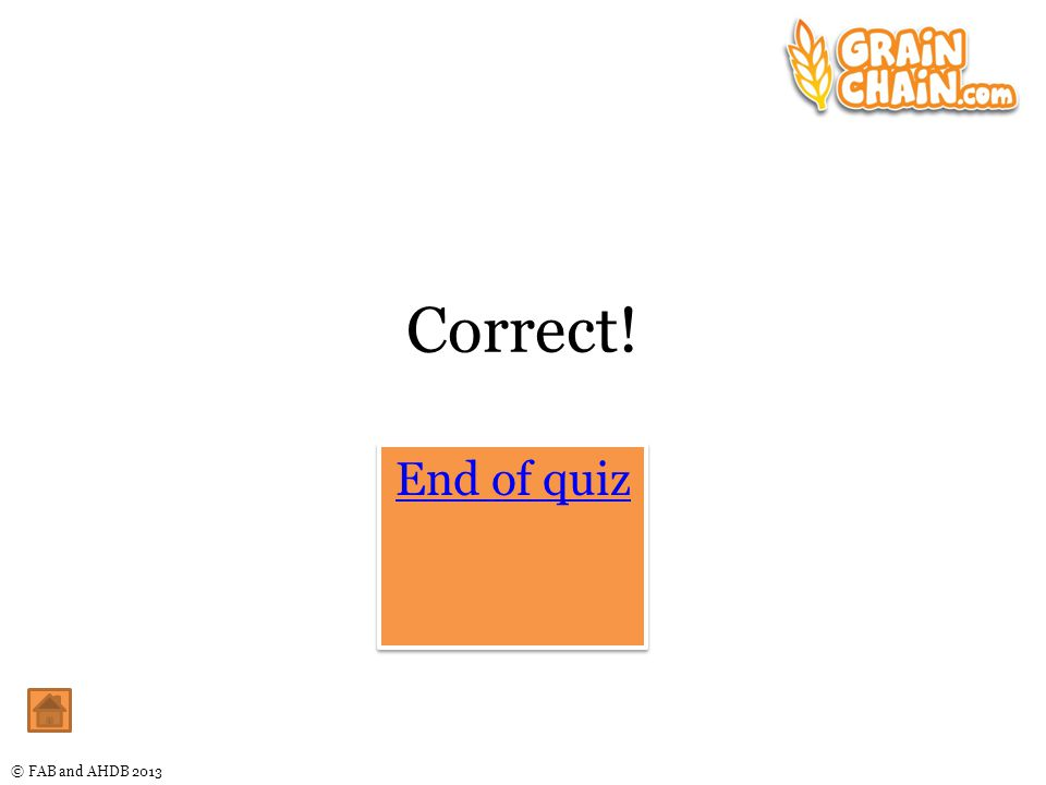 © FAB and AHDB 2013 Correct! End of quiz