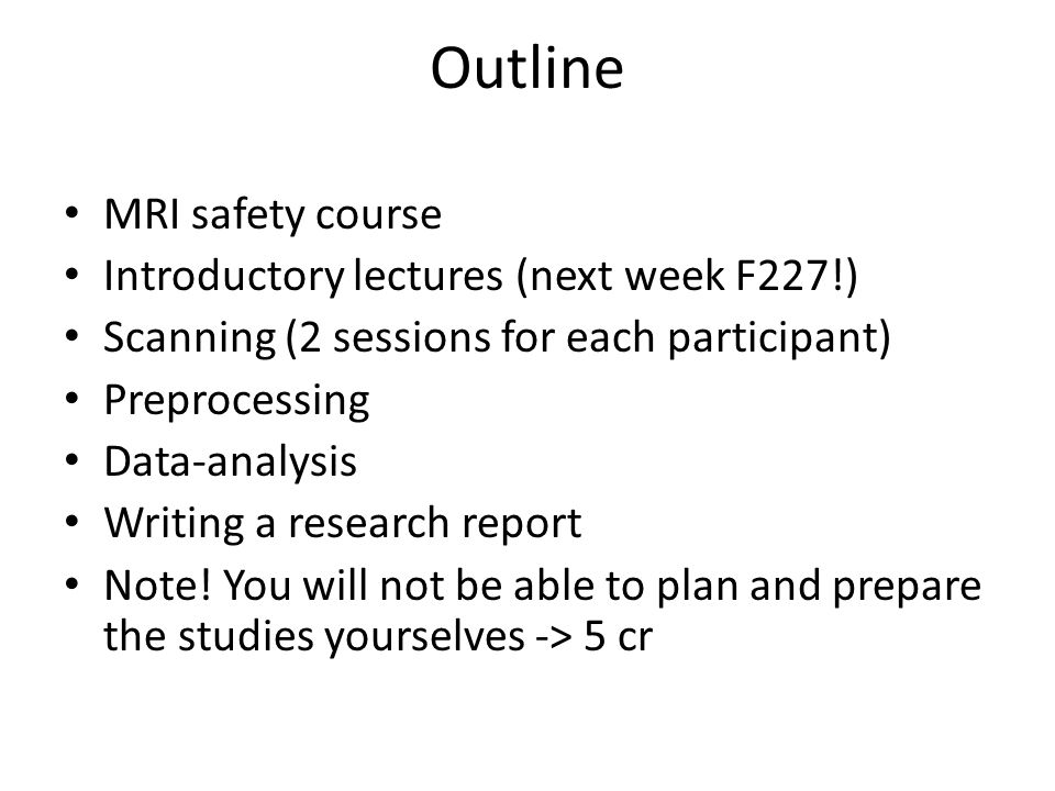 Today's lecture – Overview of the stages in an fMRI study – MRI signal – BOLD hemodynamics & physiology – MRI protocol – Scanning settings – MRI images – Some artefacts – FSL introduction – Brain extraction