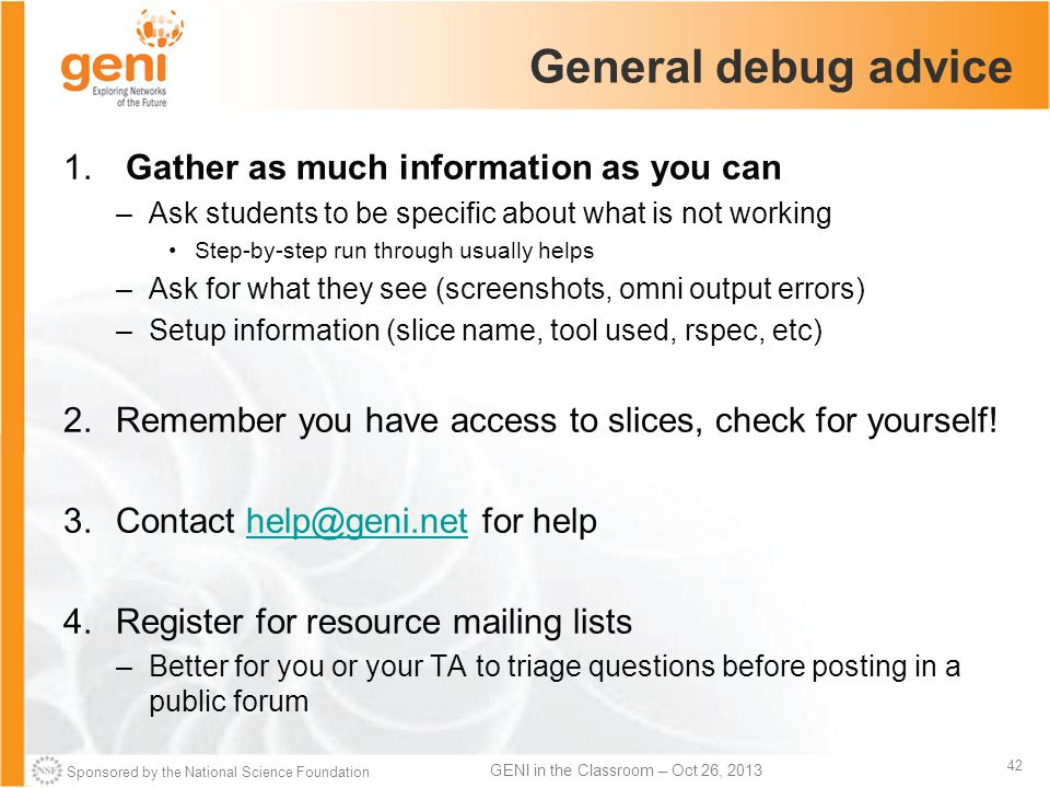 Sponsored by the National Science Foundation 42 GENI in the Classroom – Oct 26, 2013 General debug advice 1.
