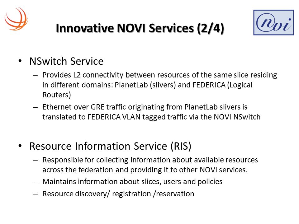 Innovative NOVI Services (2/4) NSwitch Service – Provides L2 connectivity between resources of the same slice residing in different domains: PlanetLab