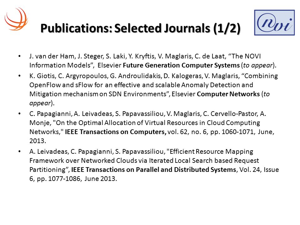 "Publications: Selected Journals (1/2) J. van der Ham, J. Steger, S. Laki, Y. Kryftis, V. Maglaris, C. de Laat, ""The NOVI Information Models"", Elsevier"