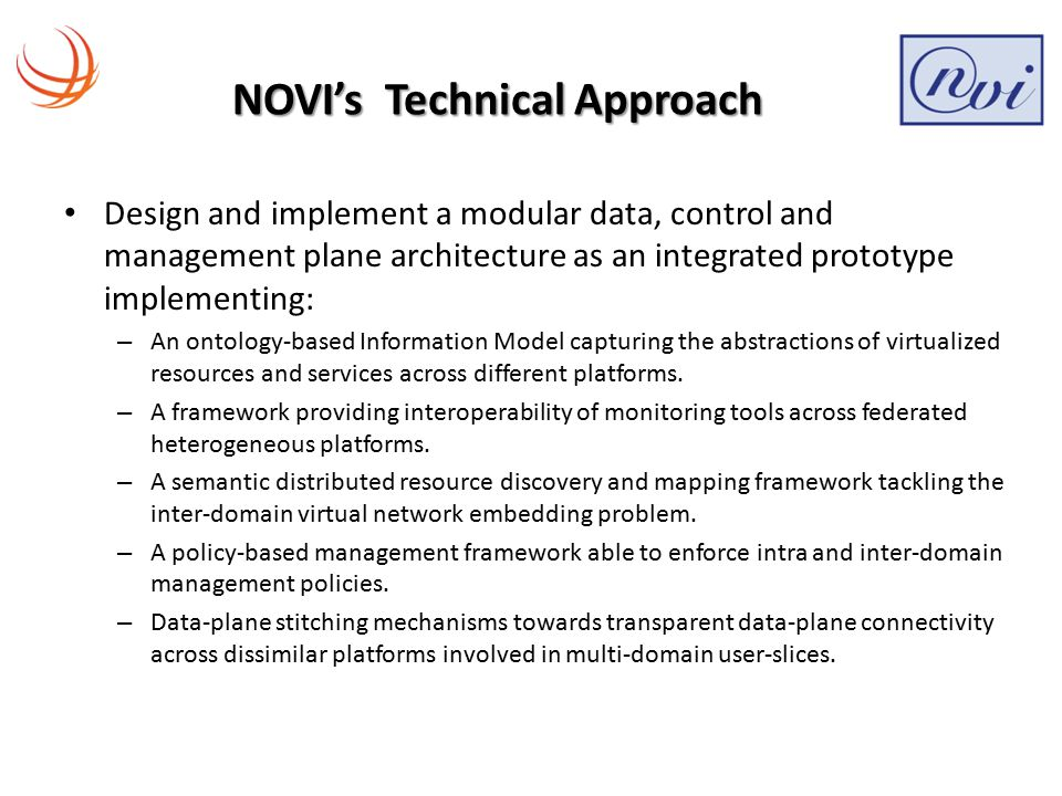 NOVI's Technical Approach Design and implement a modular data, control and management plane architecture as an integrated prototype implementing: – An