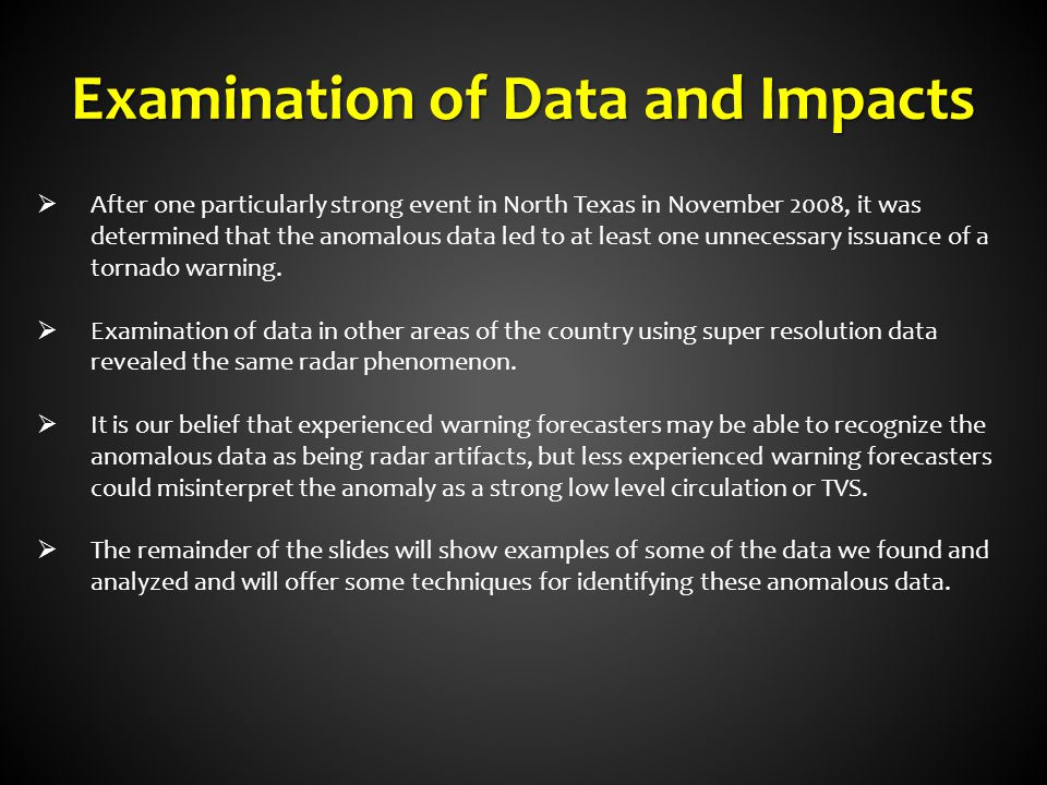 Examination of Data and Impacts  After one particularly strong event in North Texas in November 2008, it was determined that the anomalous data led t