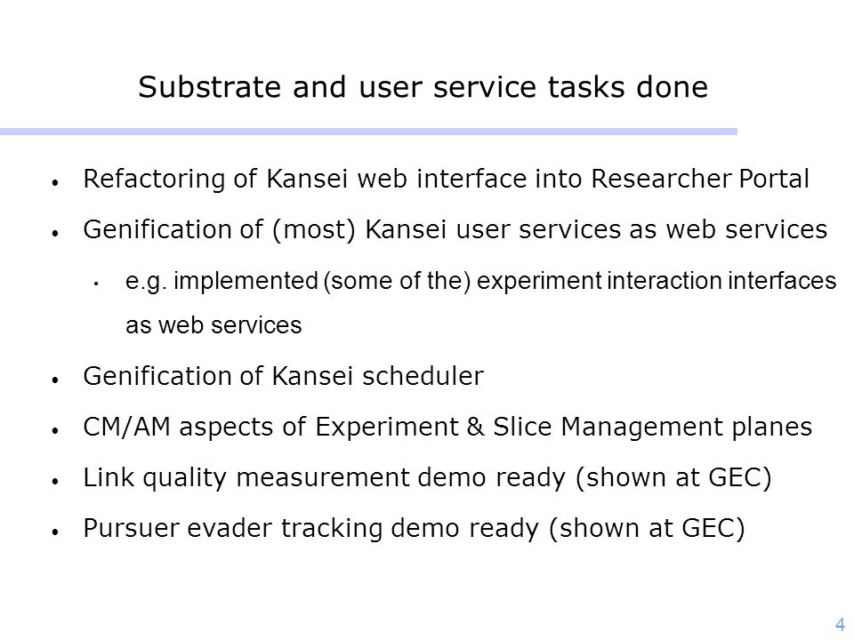 4 Substrate and user service tasks done Refactoring of Kansei web interface into Researcher Portal Genification of (most) Kansei user services as web services e.g.