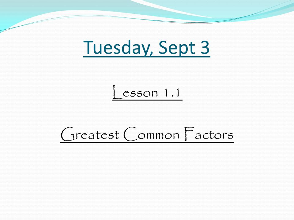 Factors and Multiples Objective: To find the Greatest Common Factor.
