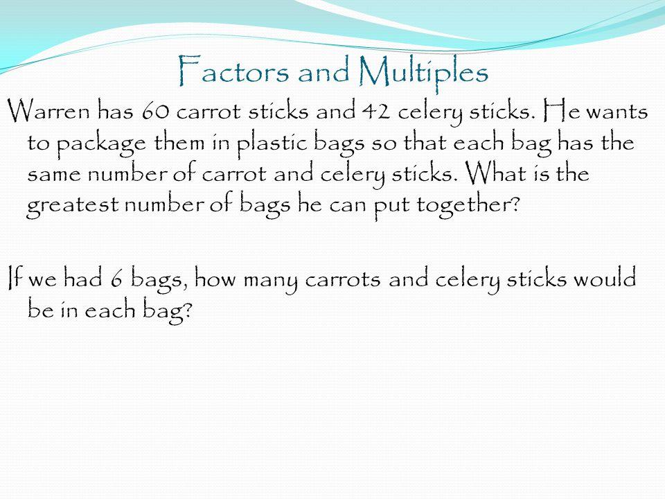 Factors and Multiples Warren has 60 carrot sticks and 42 celery sticks.
