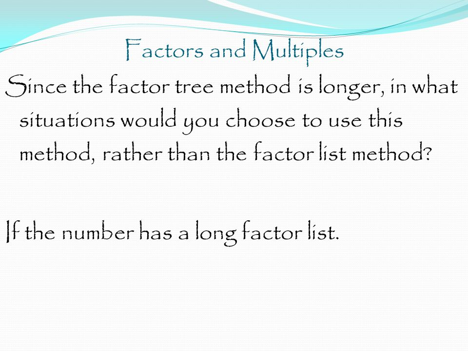 Factors and Multiples Before you try either method, try and use Mr.