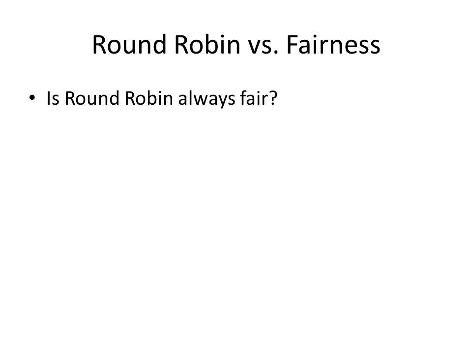 Round Robin vs. Fairness Is Round Robin always fair