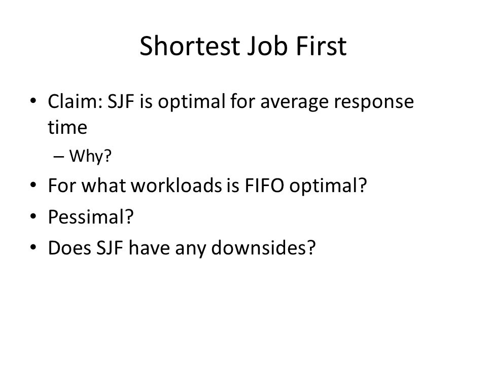 Starvation and Sample Bias Suppose you want to compare FIFO and SJF on some sequence of arriving tasks – Compute average response time as the average for tasks that start/end in some window Is this valid or invalid?